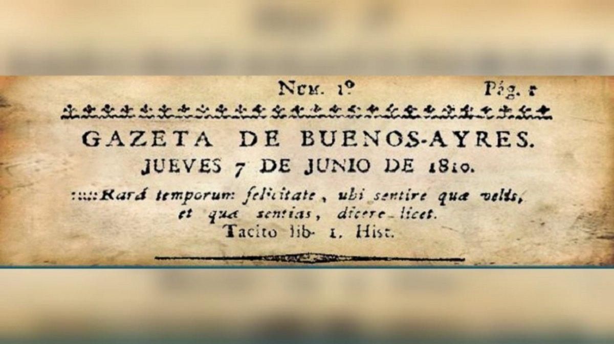 La Gazeta de Buenos-Ayres fue impreso entre 1810 y 1821. Su lema era: Tiempos de rara felicidad son aquellos en los cuales se puede sentir lo que se desea y es lícito decirlo
